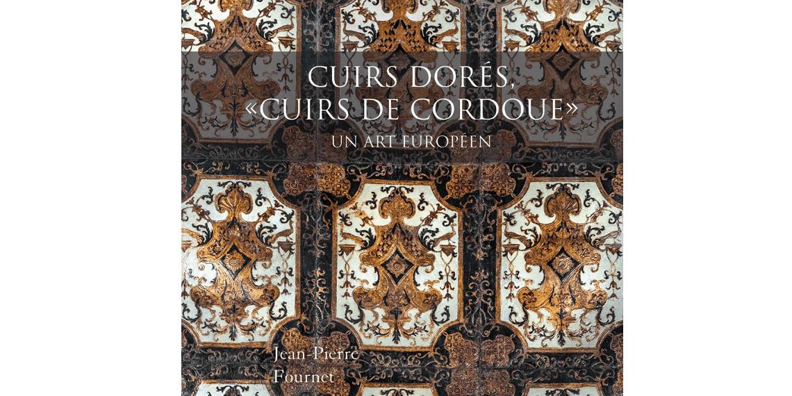 Cuirs dorés, cuirs de Cordoue, Jean-Pierre Fournet
